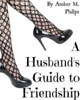A Husband's Guide to Friendship by amber-phillps
