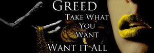 Greed, Take What You Want, Want it All by quintajo