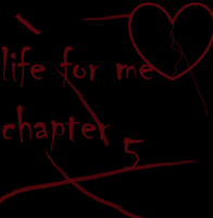 Life for Me: chapter 5 by tobizetsu