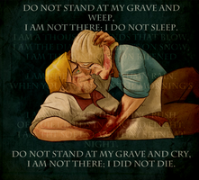 Do not stand at my grave and weep... by TopHatTurtle