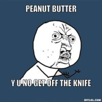 Peanut Butter y u no by Peppermintpony899