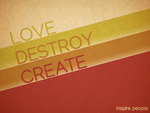 love.destroy.create by Rehall