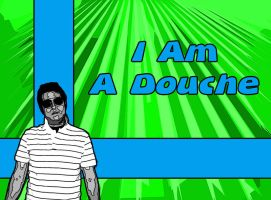 I Am A Douche by chelano