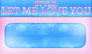 +Let Me Love You Style by Somethingreat