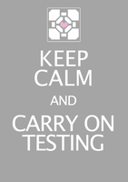 Keep Calm and Carry on Testing by reaperfox