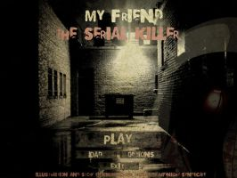 My Friend, The Serial Killer. [Possible Sim Game?] by xXKikaru-ChanXx