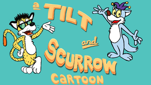 Tilt and Scurrow Show by Scurrow