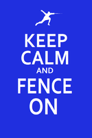 Keep Calm and Fence On Ver2 by Ryuuzaki-L-spy-19