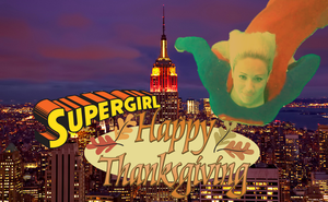 HAPPY THANKSGIVING EVERYONE!!! (Supergirl Style) by WONTV5