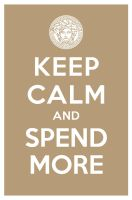 KEEP CALM AND SPEND MORE by manishmansinh