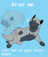 Draw me like one of your Kalos Doges by Rexbn