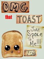 Dude... WTF? Toast Can't Talk by indecent-lighting