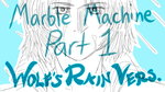 Marble Machine part 1 [YT LINK] by DannyHorseRules