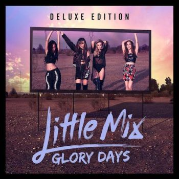 Little Mix - Glory Days (Deluxe Edition) Album by MusicUrban