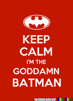 Keep Calm I'm the Goddamn Batman by jokerjester-campos