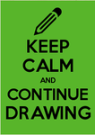 Keep Calm And Continue Drawing! by MLPBrony87654