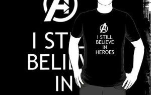 Avengers - I still believe in heroes shirt by Mr-Saxon