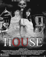THE HOUSE : MOVIE POSTER by ExoticGeneration21