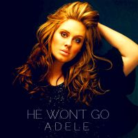 Adele - He Won't Go by MigsLins