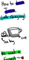 How to drink Tea- with Gregory by SirEricCartman