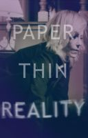PAPER THIN REALITY by IronMaiden720