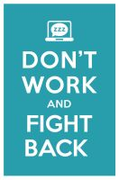 DON'T WORK AND FIGHT BACK by manishmansinh