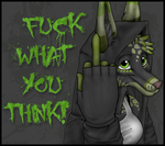 FUCK WHAT YOU THINK by Mishap