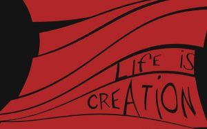 Life Is Creation by art-e-fact
