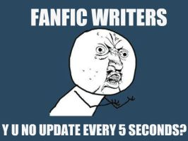Fanfic Writers: Y U NO... by iwantmoremilk14