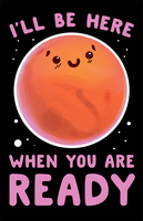 Mars Will Be Here When You Are Ready by Littletde