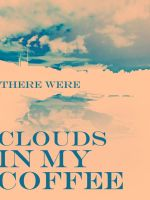 Clouds In My Coffee by jackabe
