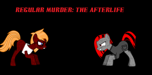 MLP Regular Murder: The AFterlife by Keiichi-Fuqua