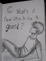 What's It Feel Like to Be a Ghost? by ThisLittleBluebird