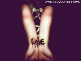 To Write LOVE on Her Arms. by Amai-Kawaii