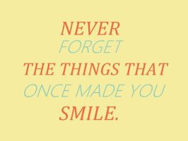 Never forget the things that once made you smile. by RavensRain98