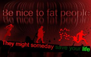 Be nice to fat People... by jonnysonny