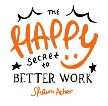 The Happy Secret to Better Work by vivsters