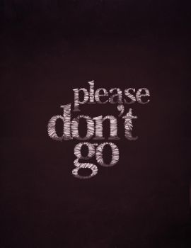 Please don't go. by whatthehell123456789