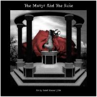 The Martyr and The Rose by oibyrd