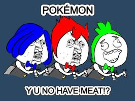 POKEMON Y U NO HAVE MEAT by Marini4