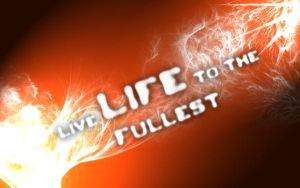 Live Life to The Fullest by ZeonFlux