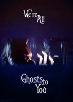 We're All Ghosts to You by Vexa-Leonhart