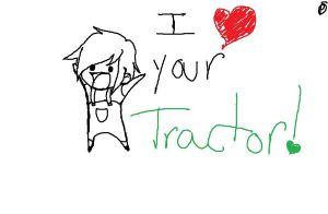 i love your tractor by Snake-Freak
