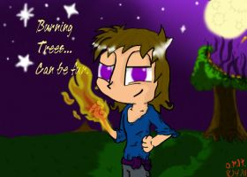 Burning Trees can be fun. by ITS-ALL-NTG