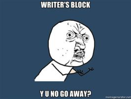 Y Writers Block No Go Away? by VoldemortsLeftNipple