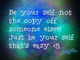 Be your self! by beahufan