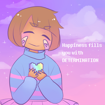 Happiness Fills you with Determination by WendySakana