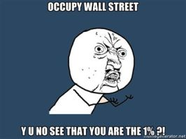 OCCUPY WS, Y U NO SEE YOU ARE THE ONE PERCENT by Aquarior