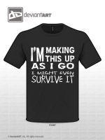 Making This Up As I Go shirt by Treyos