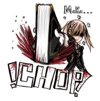 Maka...CHOP by Satanic-Rabbit